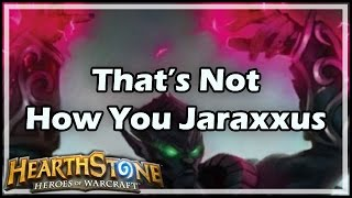 [Hearthstone] That's Not How You Jaraxxus