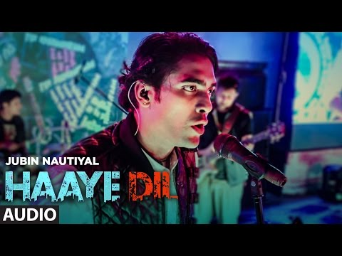Jubin Nautiyal : Haaye Dil (Full Audio Song) | T-Series