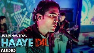 Jubin Nautiyal : Haaye Dil (Full Audio Song)