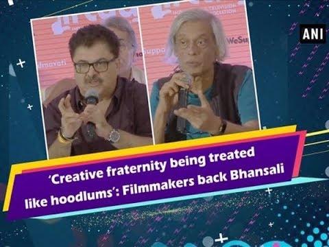 Creative fraternity being treated like hoodlums: Filmmakers back Bhansali- Bollywood News
