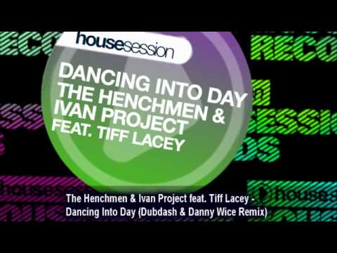 The Henchmen & Ivan Project feat. Tiff Lacey - Dancing Into Day (Dubdash & Danny Wice Remix)