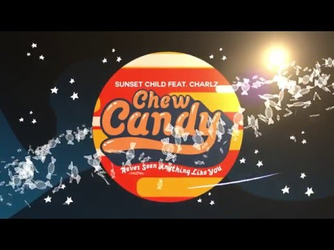 Sunset Child - Chew Candy (Never Seen Anything Like You) feat. Charlz (Lyric Video)