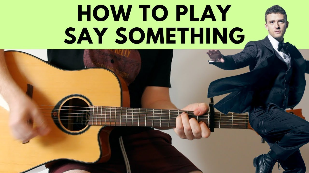 How To Play Say Something Justin Timberlake Acoustic Guitar
