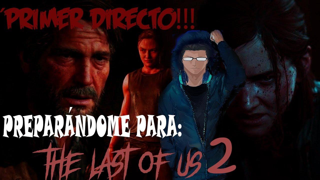 El directo de Daykuz_The last of us ¿listo para la parte 2? PRIMER DIRECTO!!