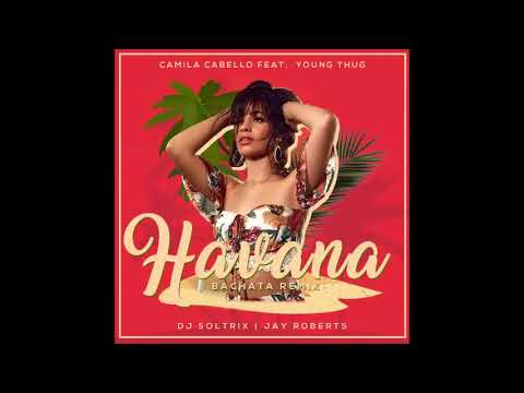 Camila Cabello Ft. Young Thug - Havana (DJ Soltrix & Jay Roberts Bachata Remix)