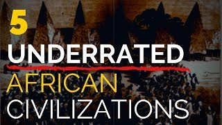 5 Underrated African Civilizations