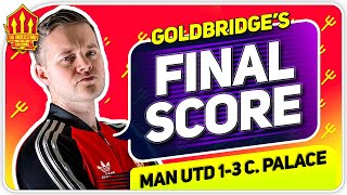 Goldbridge! Manchester United 1-3 Crystal Palace Match Reaction
