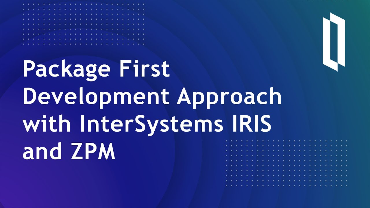 Download Package First Development Approach with InterSystems IRIS and ZPM