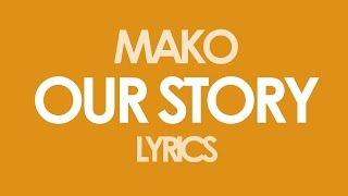 Mako - Our Story [Radio Edit] [Lyrics]