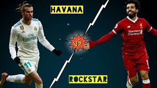 Gareth Bale vs Mo Salah    Havana vs Rockstar    insane goals and skills 2018