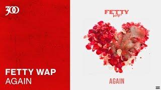 Fetty Wap - Again | 300 Ent (Official Audio)