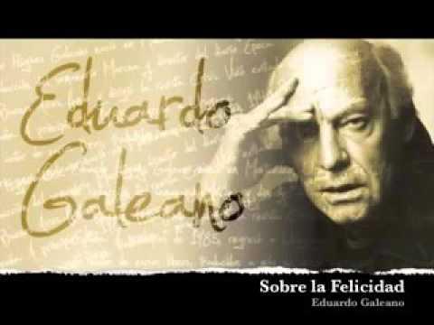 Eduardo Galeano Sobre La Felicidad Youtube