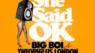 Big Boi feat. Theophilus London and Tre Luce - She Said OK(Chopped & Screwed)
