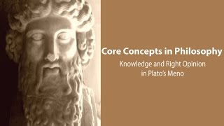 Philosophy Core Concepts: Knowledge and Right Opinion in Plato