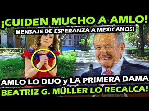 CUIDEN A AMLO ¡ PRIMERA DAMA BEATRIZ GUTIERREZ MULLER MANDA MENSAJE DE ESPERANZA ! A LOS MEXICANOS