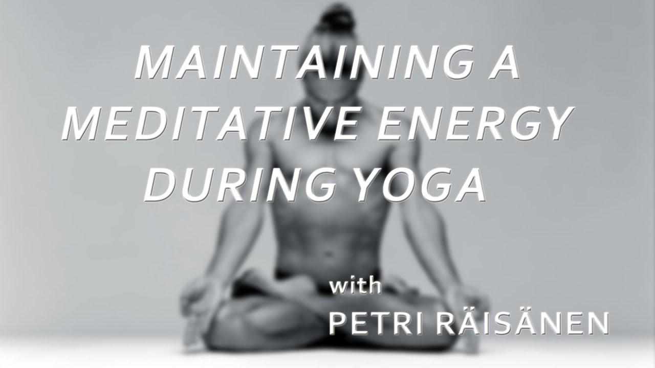 Maintaining a Meditative Energy during Yoga - Petri Räisänen