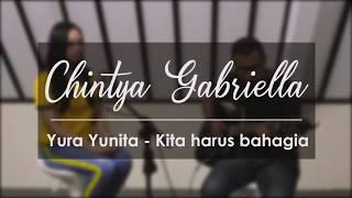 Video harus bahagia - yura yunita (Chintya Gabriella Cover) download MP3, 3GP, MP4, WEBM, AVI, FLV Juli 2018