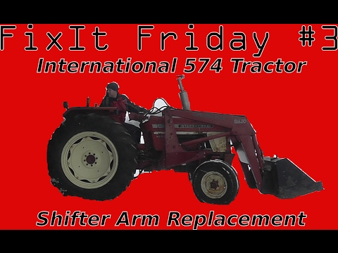 Fixit Friday   International 574 Tractor Shift Arms