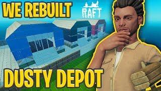 WE REBUILT DUSTY DEPOT in RAFT!!