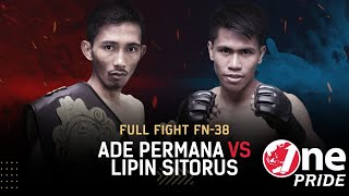 Partai Sengit!🔥  Ade Permana vs Lipin Sitorus || Full Fight One Pride MMA FN #38