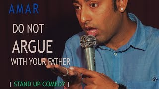 DO NOT ARGUE WITH YOUR FATHER |  Stand Up Comedy by Amar