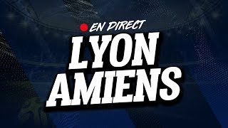 🔴 [ LIVE ] LYON - AMIENS // Club House