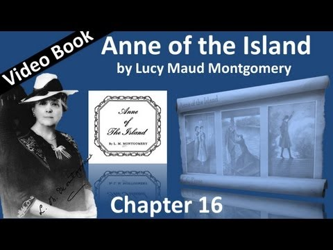 Chapter 16 - Anne of the Island by Lucy Maud Montgomery - Adjusted Relationships