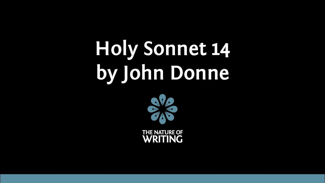 Holy Sonnet 14 By John Donne English Literature The Nature Of Writing Youtube Line Analysis Analysi