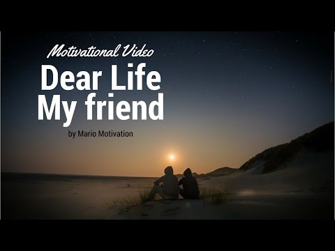 How to appriciate life - Dear Life, My Friend (inspirational video)