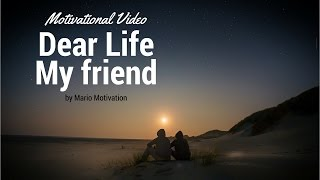 Video Dear Life - My Friend (Motivational Video) download MP3, 3GP, MP4, WEBM, AVI, FLV Juli 2018