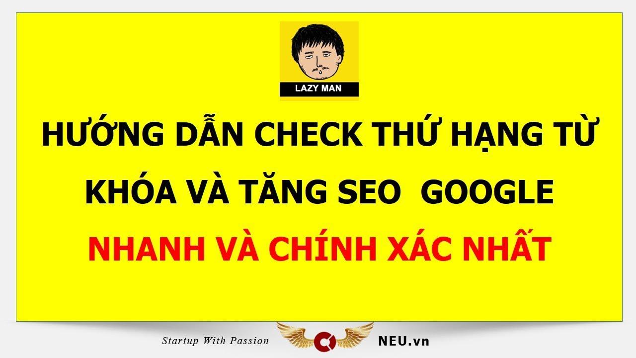 Hướng dẫn check thứ hạng từ khóa, tăng SEO nhanh và chính xác nhất | | Google Marketing – Lazy Man