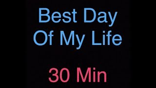 Video Best Day Of My Life 30 Mins download MP3, 3GP, MP4, WEBM, AVI, FLV Agustus 2018