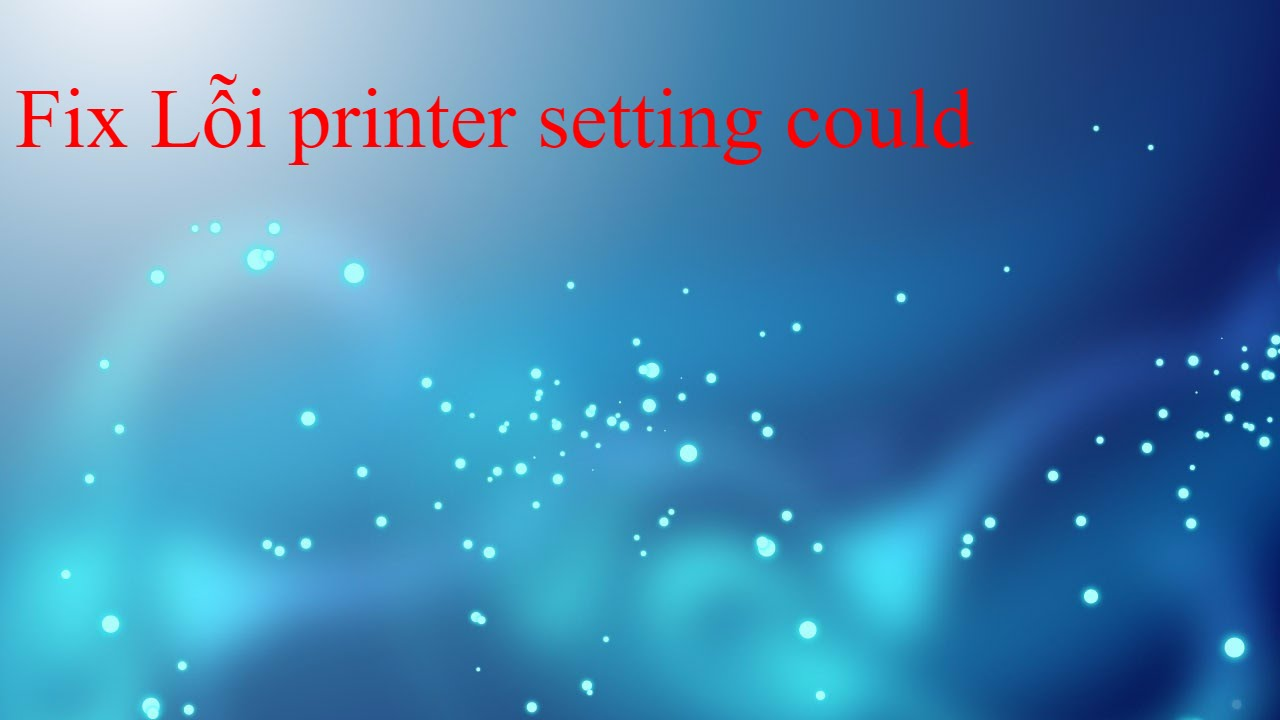 Fix Lỗi printer setting could not be saved 0x00006d9