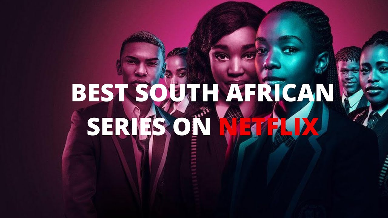 Download BEST SOUTH AFRICAN SERIES ON NETFLIX