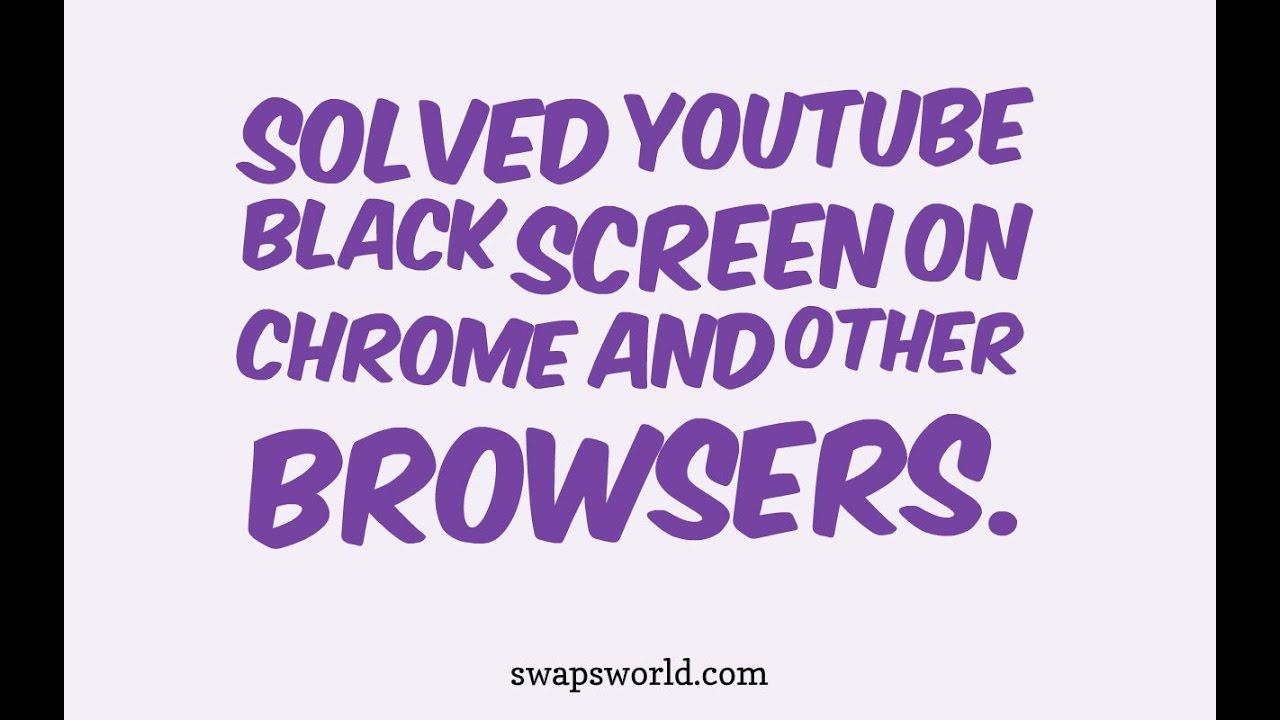youtube black screen google chrome