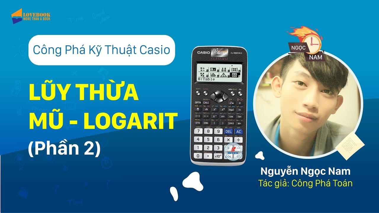 ✅ Lũy thừa – Mũ – Logarit (Phần 2) │ Livestream Công Phá KT Casio │ Nguyễn Ngọc Nam