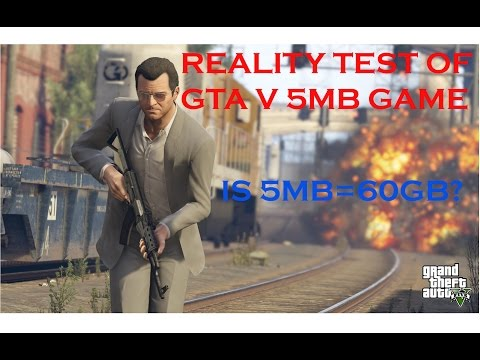 REALITY TEST OF GTA V 5 MB GAME (IS 5 MB=60 GB?)