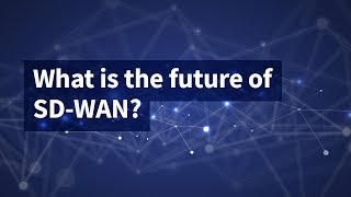 What Is the Future of SD-WAN?