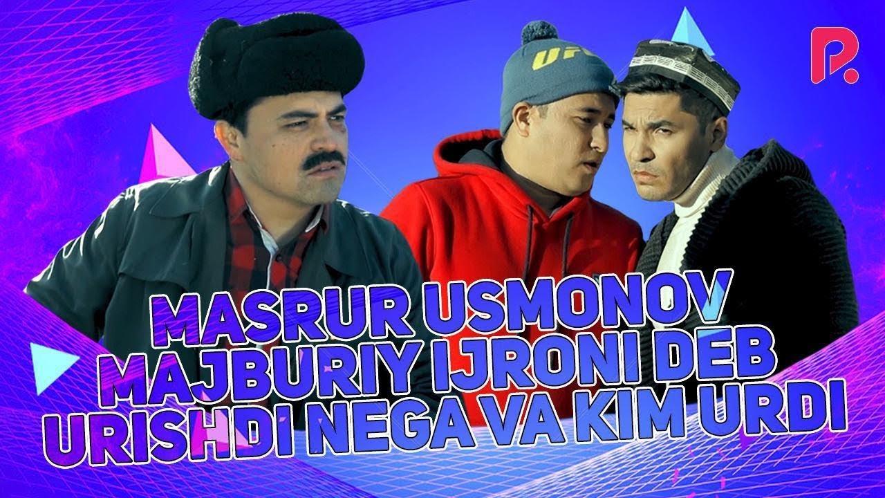 MASRUR USMONOV MAJBURIY IJRONI DEB URISHDI, NEGA VA KIM URDI....