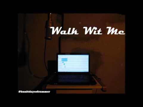 Hunit Days of Summer - Walk Wit Me [Vol.1 - Track 7]