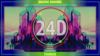 Imagine Dragons - Thunder (24D AUDIO)🎧