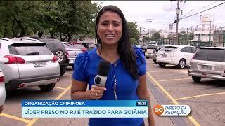 GR - Organização criminosa: Líder preso no rj é trazido para Goiânia - 08-01-2018