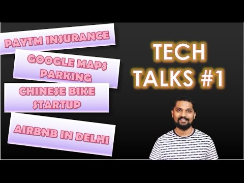 Tech Talks #1 : Google Maps Parking, PayTM insurance, AirBnB in Delhi, OFO bike start up