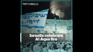 Israeli settlers celebrate fire at Al Aqsa mosque