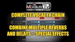 Complete Vocal FX Chain in a mix: Combine multiple Reverbs, Delays and Special Effects for Vocals