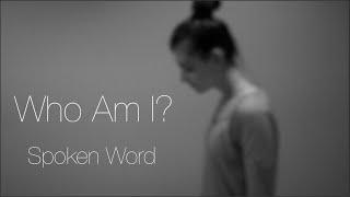 Who Am I? A Spoken Word Poem