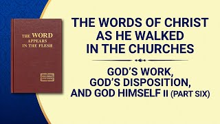 "The Word of God | ""God's Work, God's Disposition, and God Himself II"" (Part Six)"