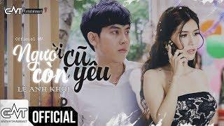 Người Cũ Còn Yêu - Lê Anh Khôi (Official MV)   #NCCY