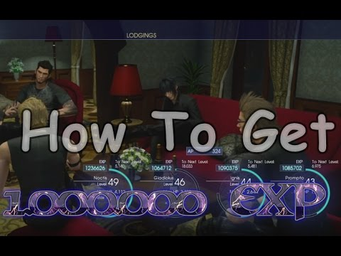 Final Fantasy XV - How to Get Over 1.000.000 EXP In 30 Min Tutorial