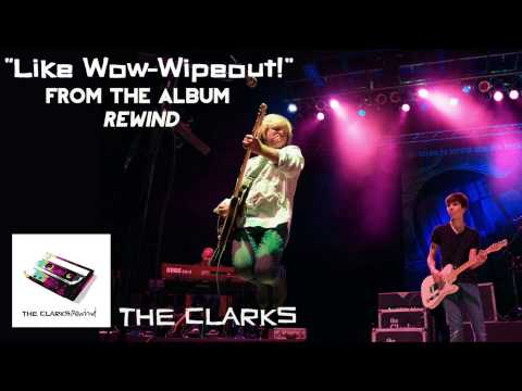 The Clarks - Like Wow Wipeout! [Audio]